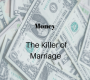 Money The Killer of Marriage
